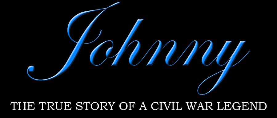 JOHNNY - THE TRUE STORY OF A CIVIL WAR LEGEND